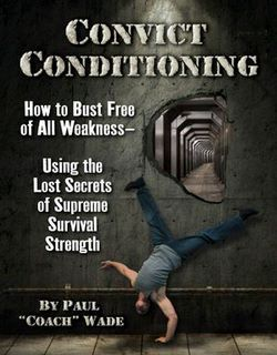 """Convict Conditioning pdf free download by Paul """"Coach"""" Wade"""